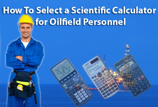 How-to-Select-a-Scientific-Calculator-for-Oilfield-Personnel