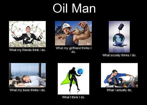 What My Friends Think I Do - Oil Man