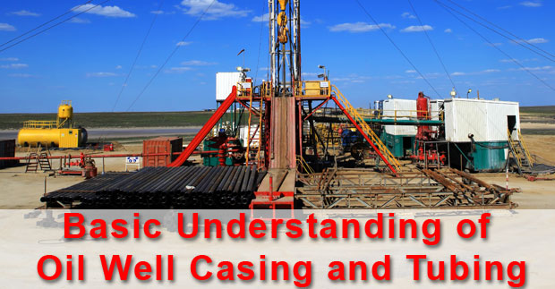 Basic understanding of oil well casing and tubing