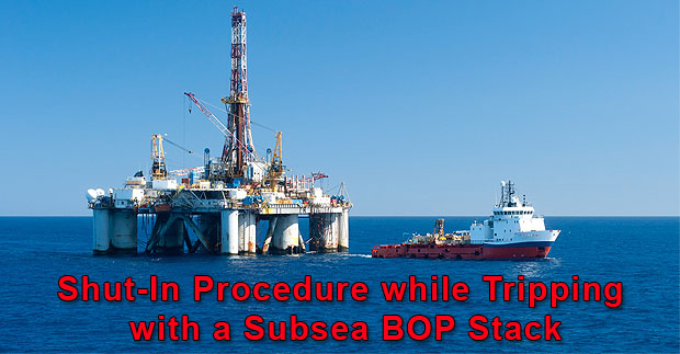 Shut-In Procedure while Tripping with a Subsea BOP Stack
