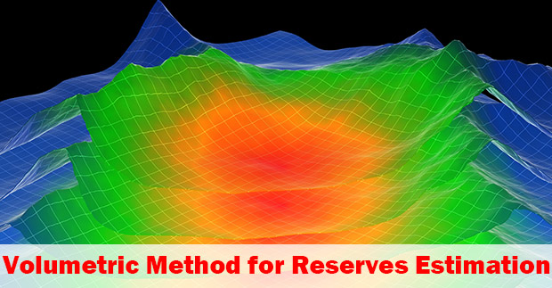 Volumetric Method To Estimate Volume In Place and Reserves