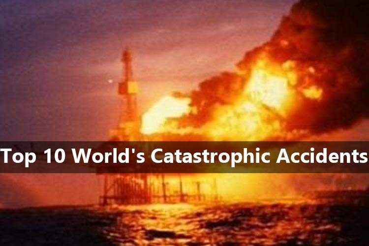 Top 10 World's Catastrophic Accidents in Oil and Gas Industry