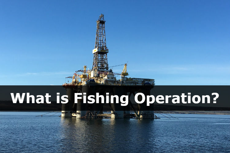 What is Fishing Operation? - Drilling Formulas and Drilling