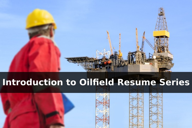 Introduction to Oilfield Resume Series (Oilfield Resume Ep1)