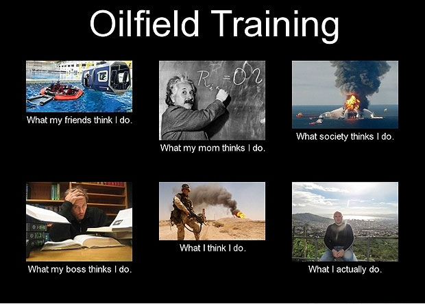 What My Friends Think I Do - Oilfield Training