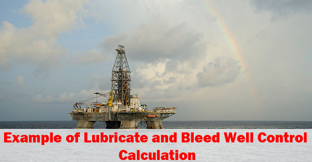 Example of Lubricate and Bleed Well Control Calculation